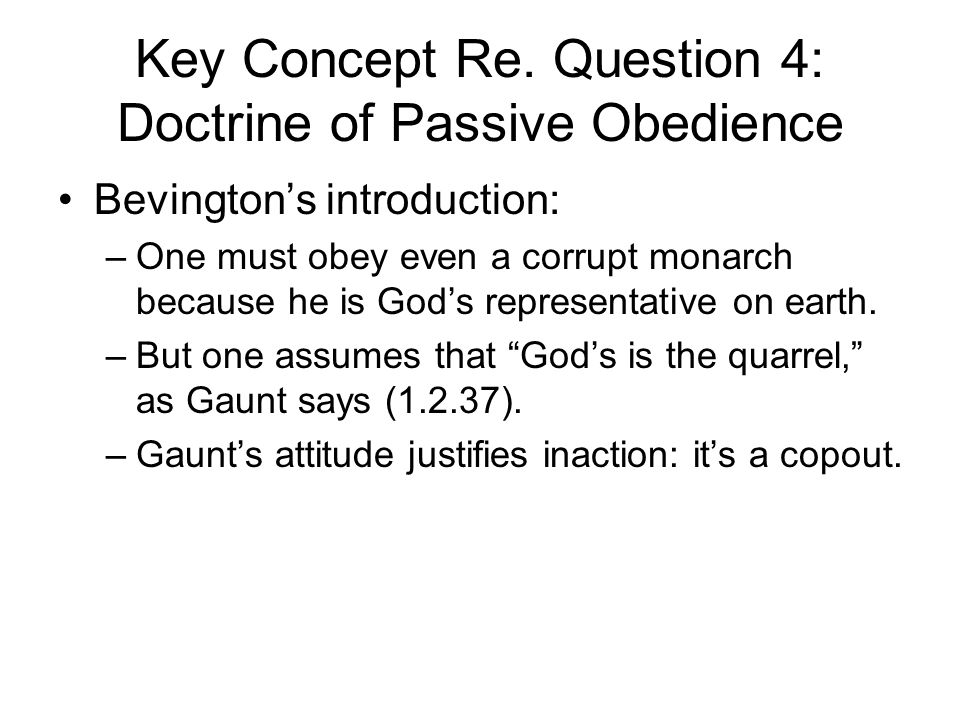 Key Concept Re. Question 4: Doctrine of Passive Obedience Bevington's introduction: –One must obey even a corrupt monarch because he is God's represen