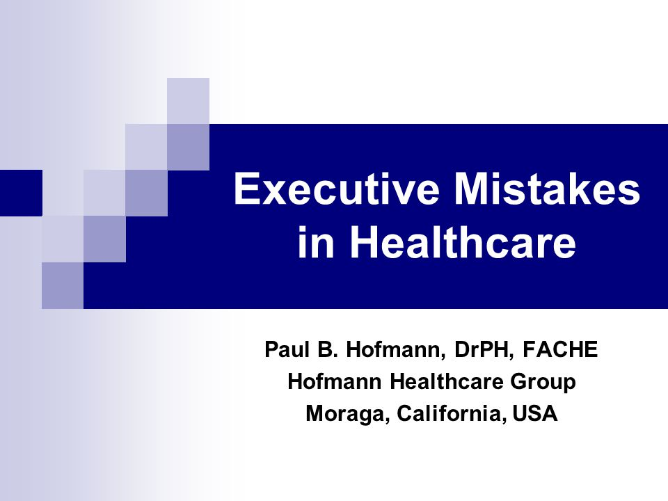 Executive Mistakes in Healthcare Paul B.
