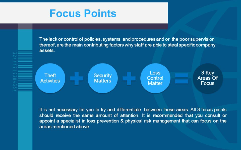 Focus Points The lack or control of policies, systems and procedures and or the poor supervision thereof, are the main contributing factors why staff are able to steal specific company assets.