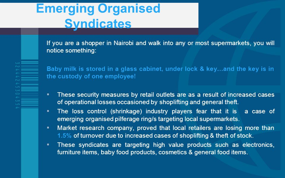 Emerging Organised Syndicates If you are a shopper in Nairobi and walk into any or most supermarkets, you will notice something: Baby milk is stored in a glass cabinet, under lock & key…and the key is in the custody of one employee.