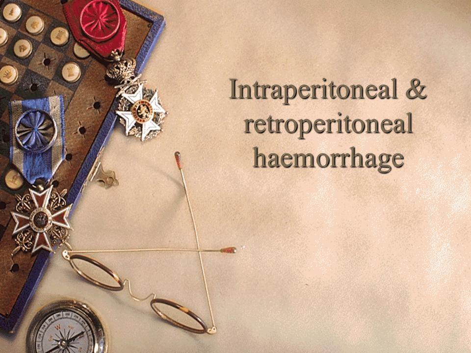 Intraperitoneal & retroperitoneal haemorrhage