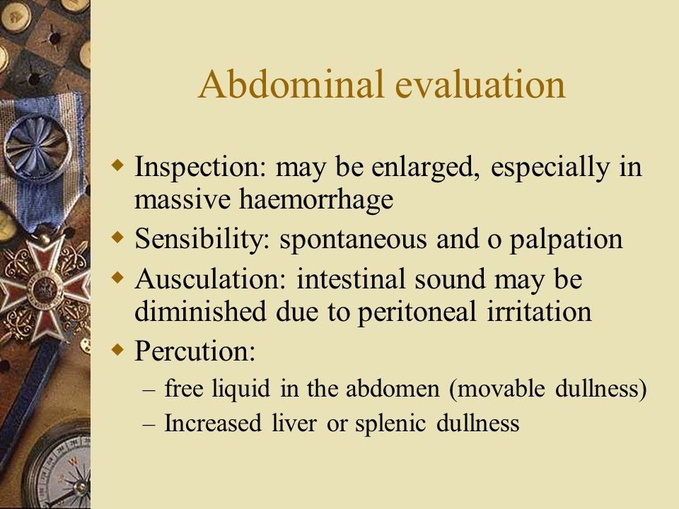 Careful anamnesis: STRANGE SITUATION  Ectopic pregnancy – major cause of hemoperitoneum  Progression of a hematoma in sequences  Pelvic griddle and vertebral fractures can bleed in the free peritoneum  Iatrogenic lesions