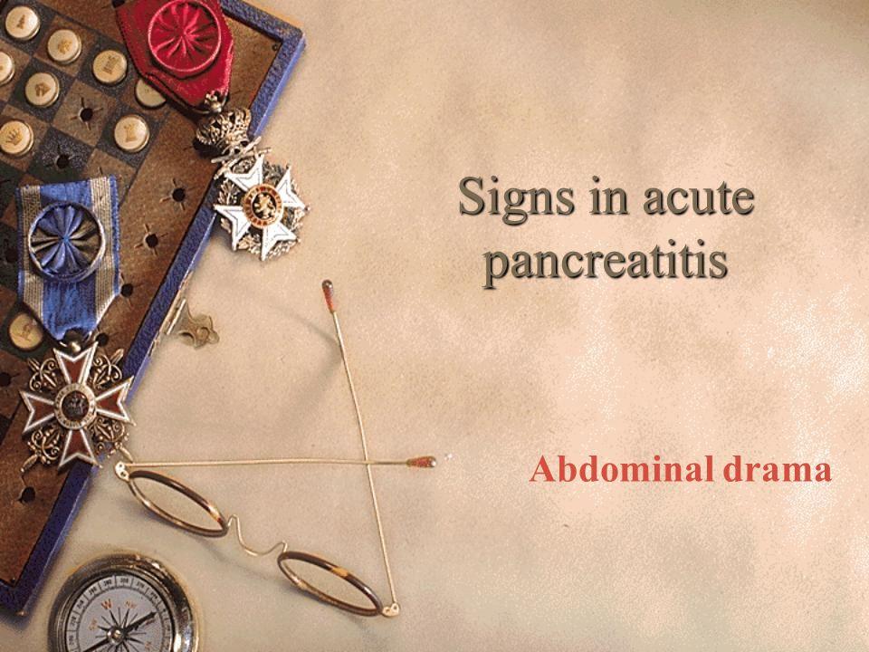 Signs in acute pancreatitis Abdominal drama