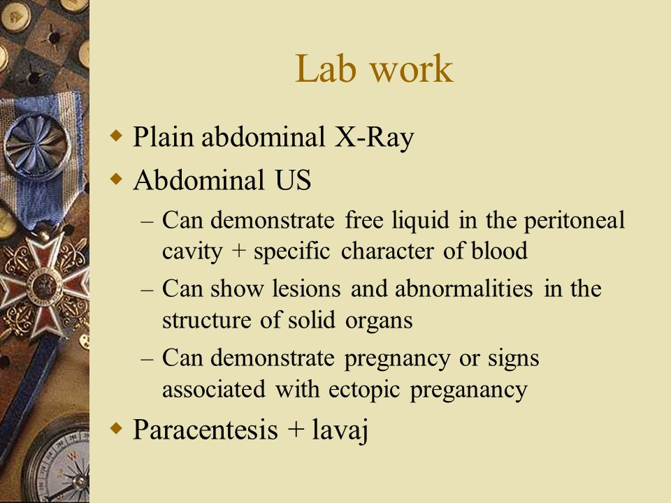 Lab work  Plain abdominal X-Ray  Abdominal US – Can demonstrate free liquid in the peritoneal cavity + specific character of blood – Can show lesion