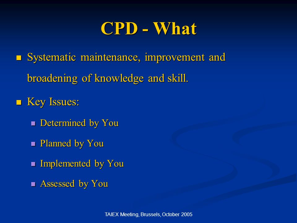 TAIEX Meeting, Brussels, October 2005 CPD Cycle - How Review Assess Plan Act ReportAudit Think
