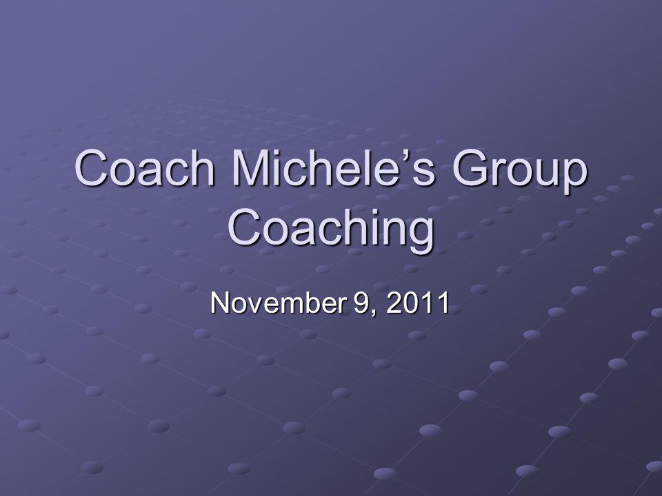 Coach Michele's Group Coaching November 9, 2011