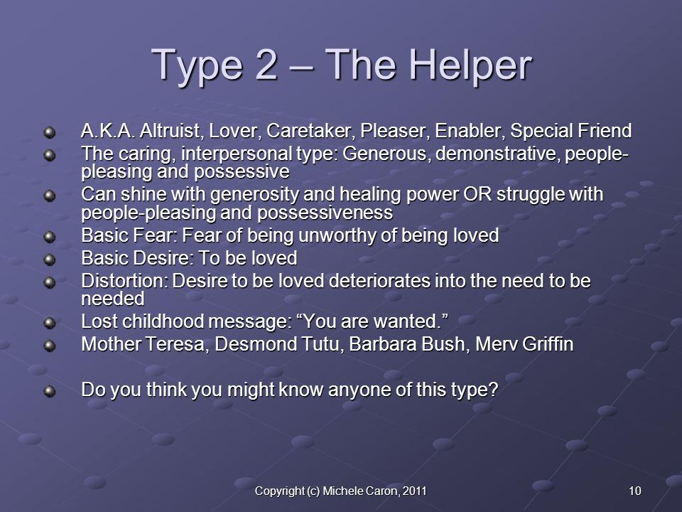 10Copyright (c) Michele Caron, 2011 Type 2 – The Helper A.K.A.