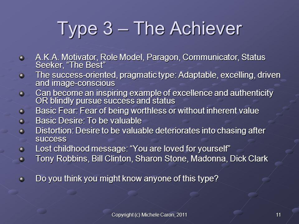 11Copyright (c) Michele Caron, 2011 Type 3 – The Achiever A.K.A.