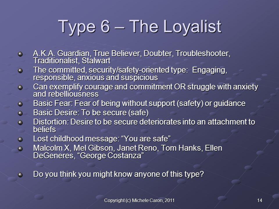 14Copyright (c) Michele Caron, 2011 Type 6 – The Loyalist A.K.A.