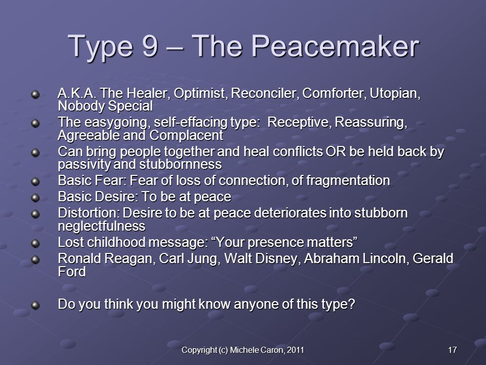17Copyright (c) Michele Caron, 2011 Type 9 – The Peacemaker A.K.A.