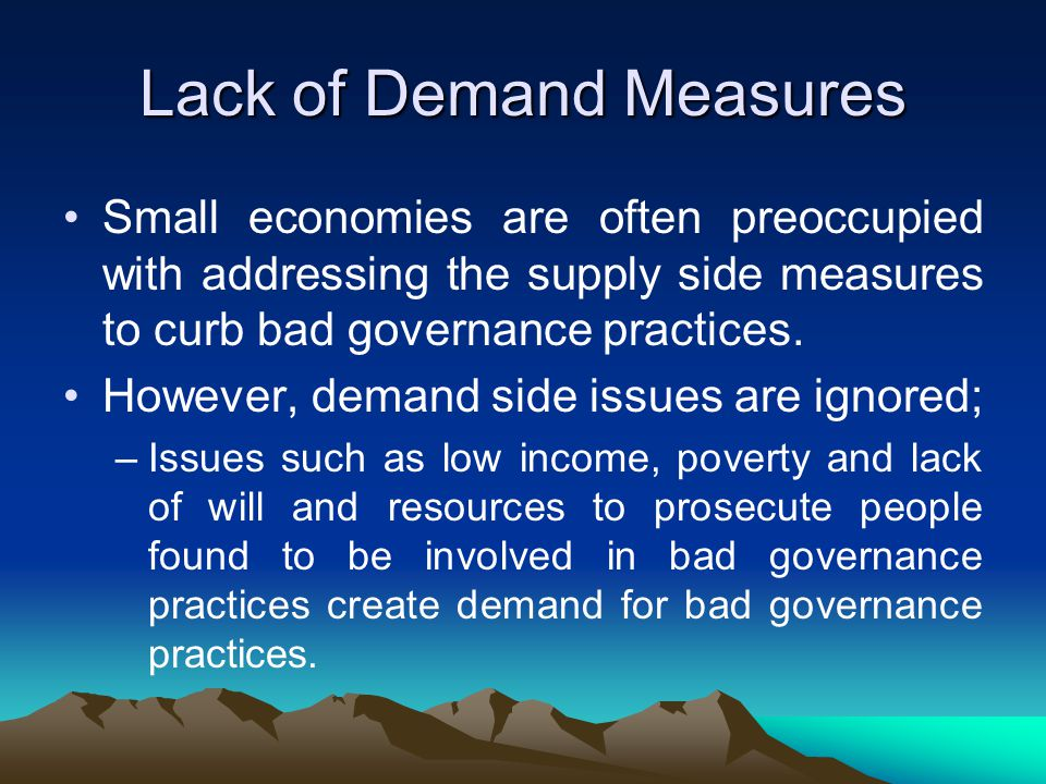 Lack of Demand Measures Small economies are often preoccupied with addressing the supply side measures to curb bad governance practices.