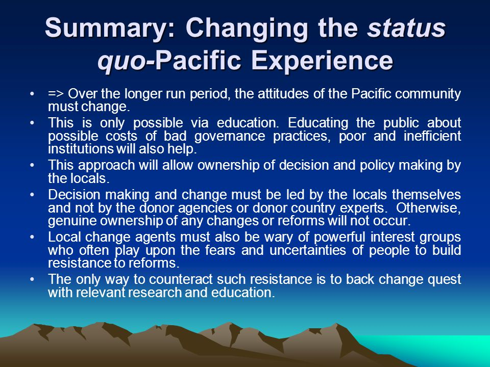 Summary: Changing the status quo-Pacific Experience => Over the longer run period, the attitudes of the Pacific community must change.