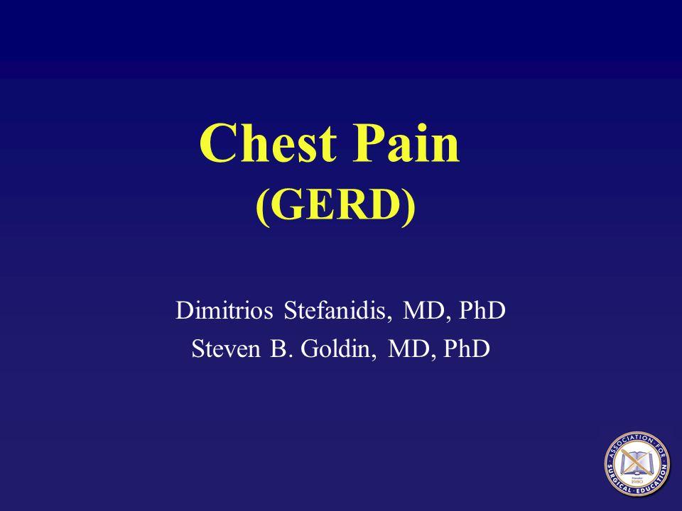 Chest Pain (GERD) Dimitrios Stefanidis, MD, PhD Steven B. Goldin, MD, PhD