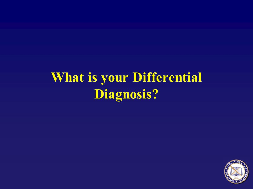 What is your Differential Diagnosis?