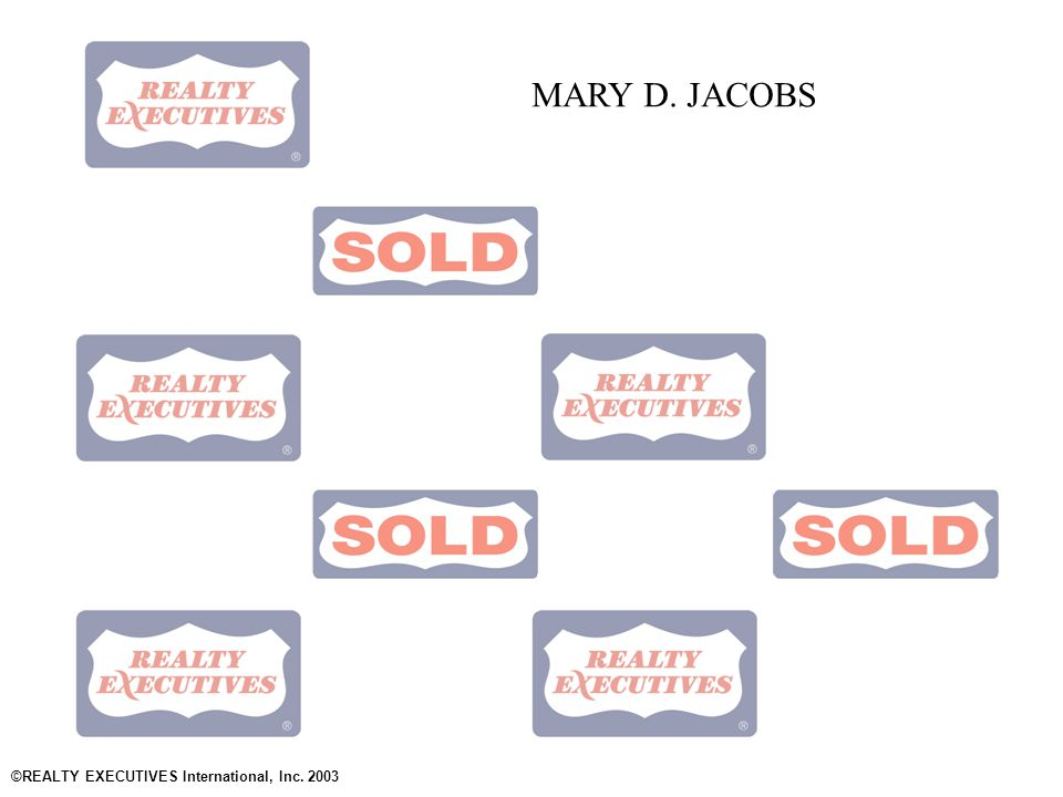 www.RealtyExecutives.com ©REALTY EXECUTIVES International, Inc. 2003 MARY D. JACOBS