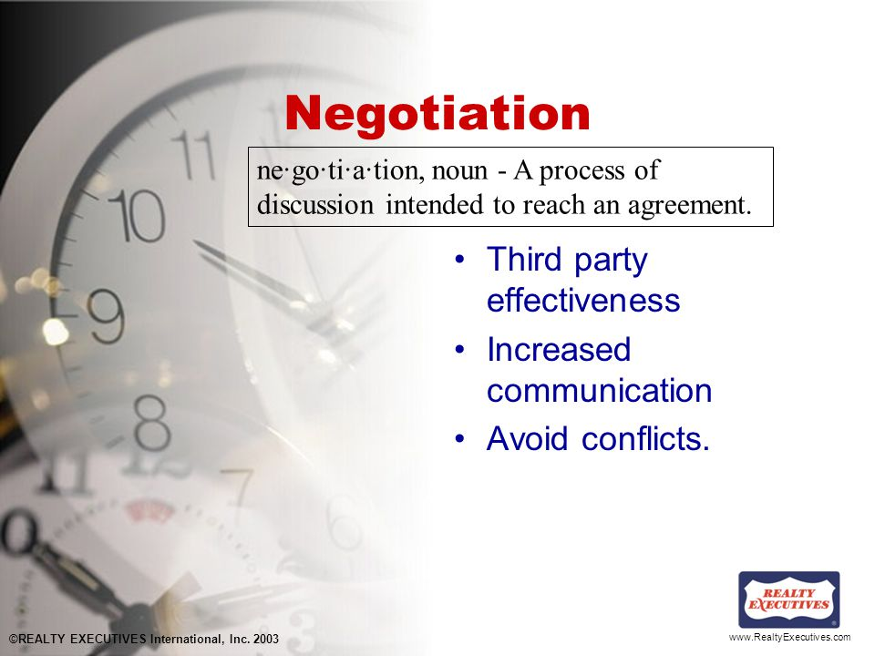 www.RealtyExecutives.com Negotiation Third party effectiveness Increased communication Avoid conflicts.