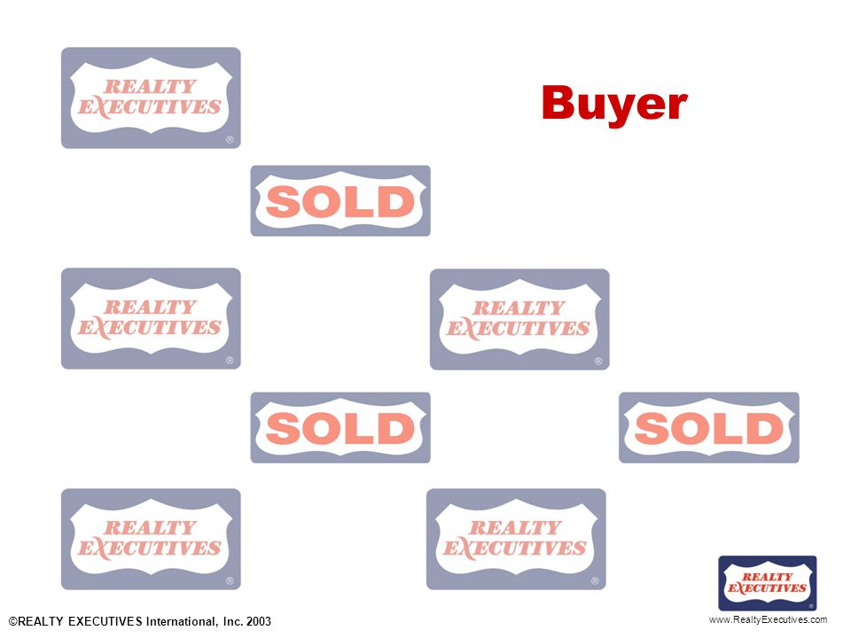 www.RealtyExecutives.com Buyer ©REALTY EXECUTIVES International, Inc. 2003