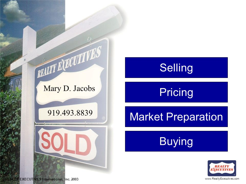 www.RealtyExecutives.com Selling Pricing Market Preparation Buying ©REALTY EXECUTIVES International, Inc.