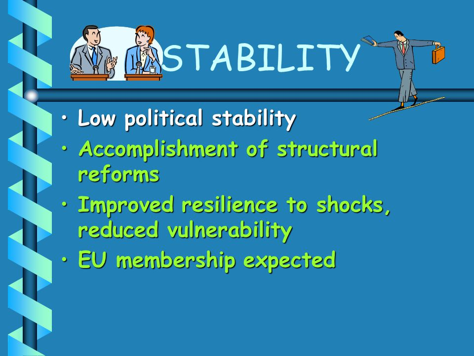 STABILITY Low political stabilityLow political stability Accomplishment of structural reformsAccomplishment of structural reforms Improved resilience