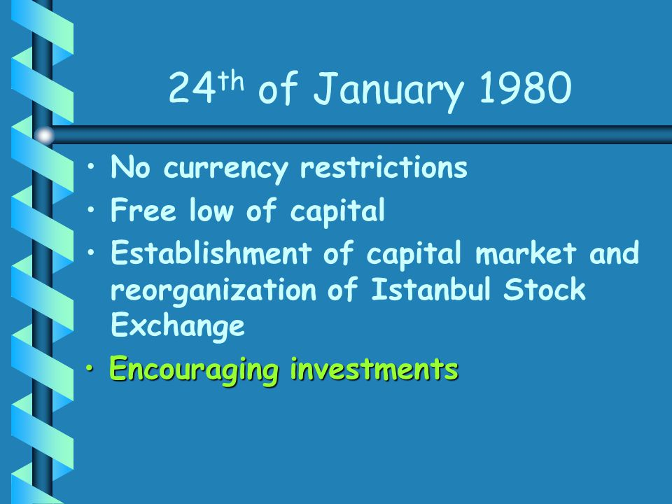 24 th of January 1980 No currency restrictions Free low of capital Establishment of capital market and reorganization of Istanbul Stock Exchange Encou