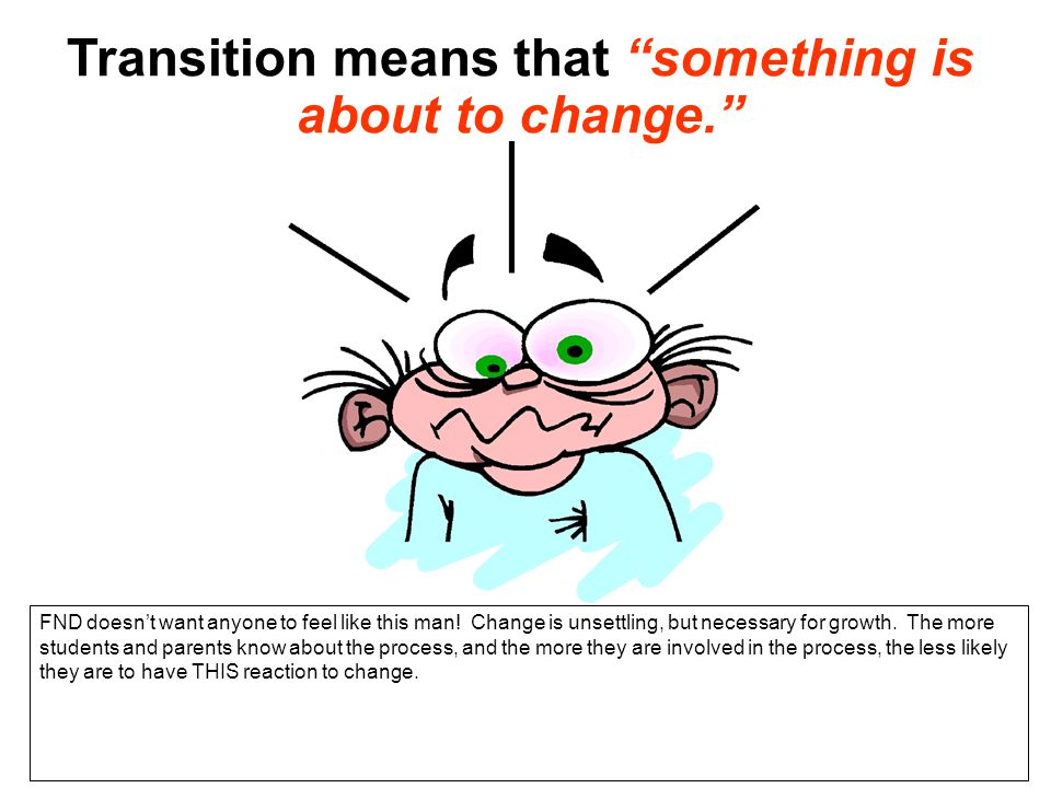 """Transition means that """"something is about to change."""" FND doesn't want anyone to feel like this man! Change is unsettling, but necessary for growth. T"""