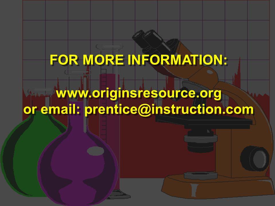 FOR MORE INFORMATION: www.originsresource.org or email: prentice@instruction.com FOR MORE INFORMATION: www.originsresource.org or email: prentice@instruction.com