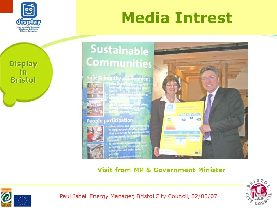 Paul Isbell Energy Manager, Bristol City Council, 22/03/07 Display in Bristol Visit from MP & Government Minister Media Intrest