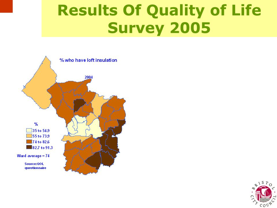 Paul Isbell Energy Manager, Bristol City Council, 22/03/07 Display in Bristol Results Of Quality of Life Survey 2005