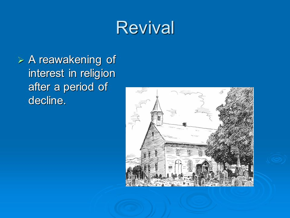 Revival  A reawakening of interest in religion after a period of decline.