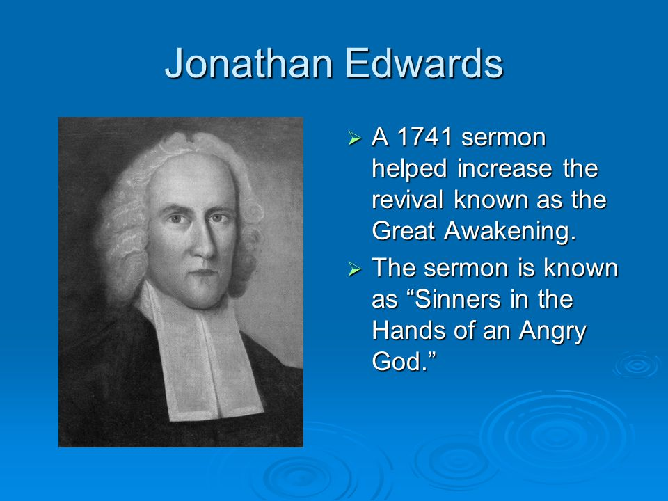 Jonathan Edwards  A 1741 sermon helped increase the revival known as the Great Awakening.