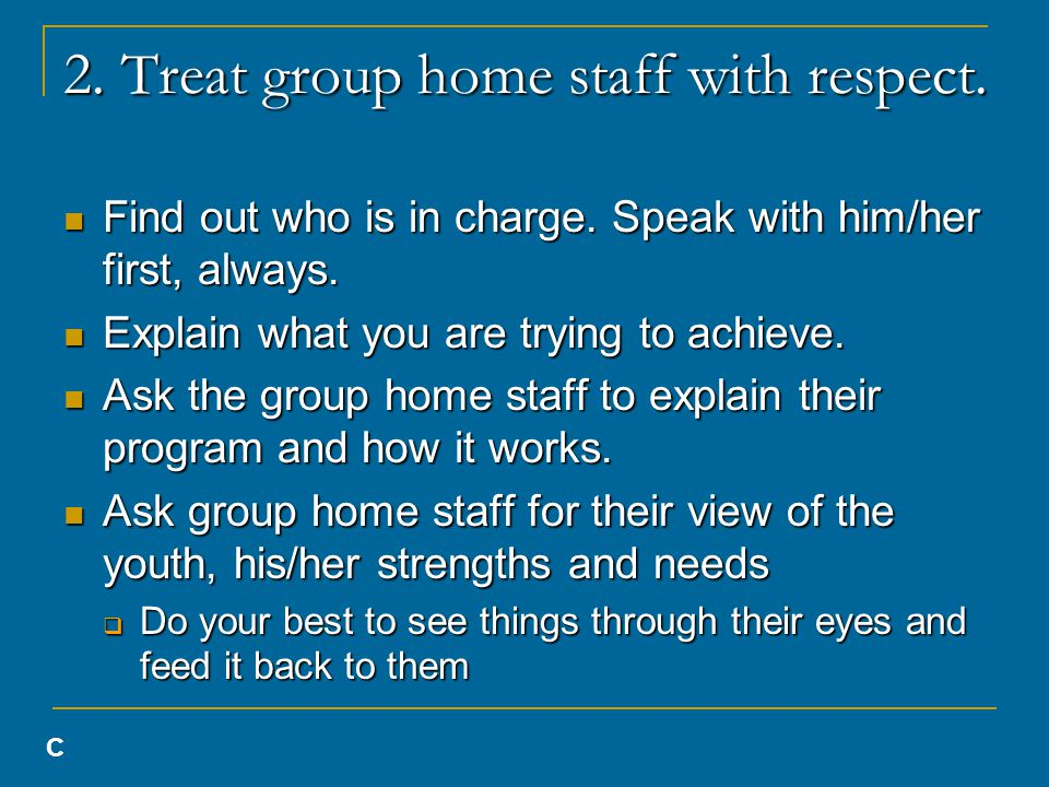 2. Treat group home staff with respect. Find out who is in charge.