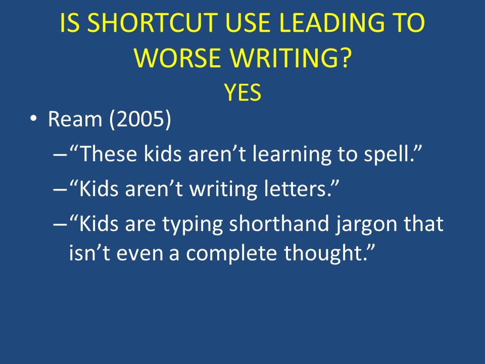 IS SHORTCUT USE LEADING TO WORSE WRITING.