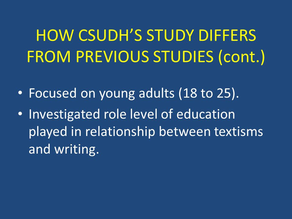 HOW CSUDH'S STUDY DIFFERS FROM PREVIOUS STUDIES (cont.) Focused on young adults (18 to 25).