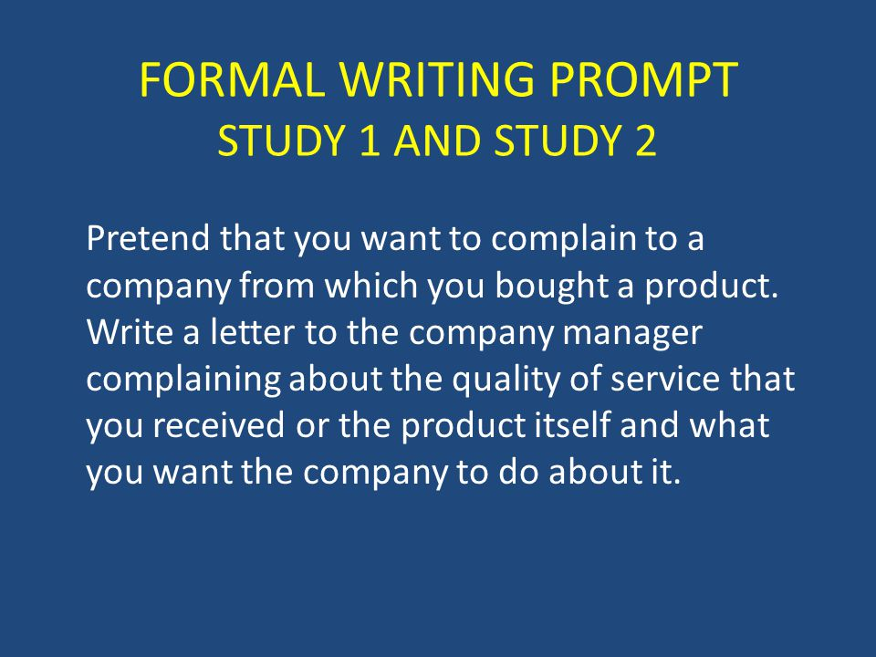 FORMAL WRITING PROMPT STUDY 1 AND STUDY 2 Pretend that you want to complain to a company from which you bought a product.