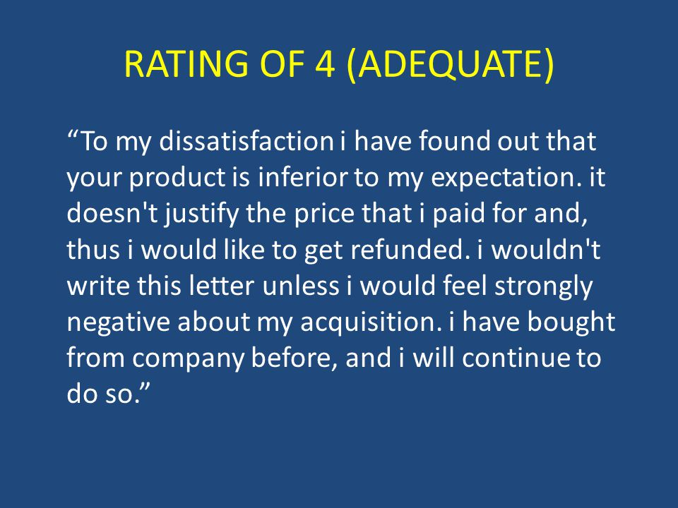 RATING OF 4 (ADEQUATE) To my dissatisfaction i have found out that your product is inferior to my expectation.