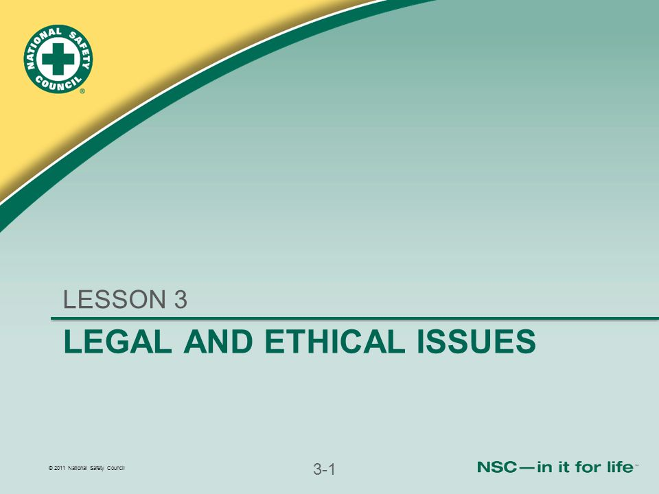 © 2011 National Safety Council 3-1 LEGAL AND ETHICAL ISSUES LESSON 3