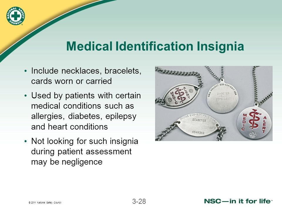 © 2011 National Safety Council 3-28 Medical Identification Insignia Include necklaces, bracelets, cards worn or carried Used by patients with certain