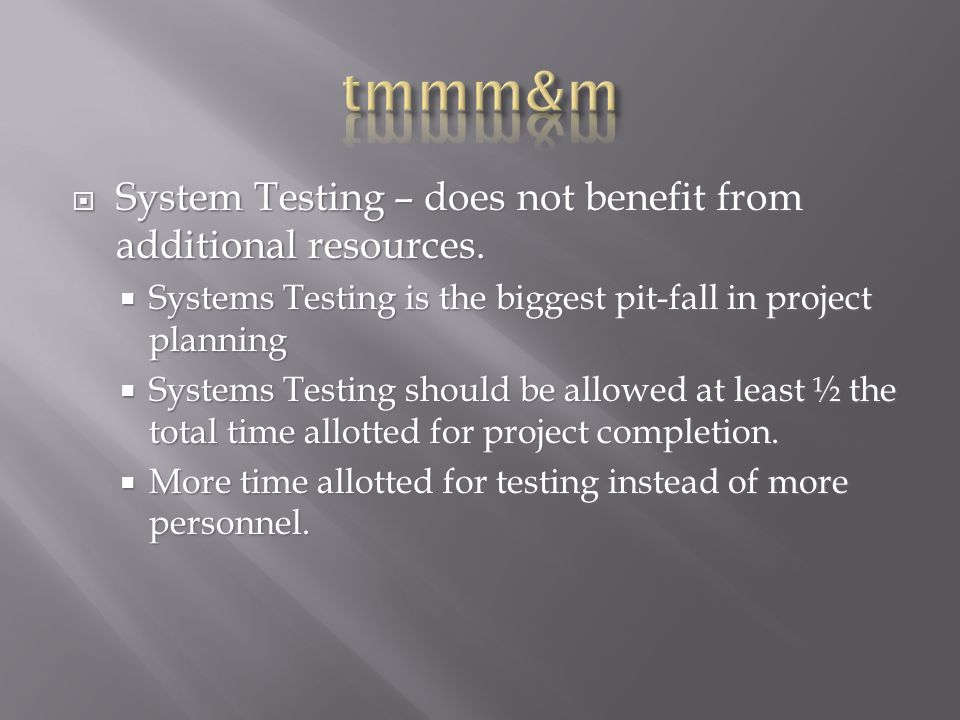 System Testing – does not benefit from additional resources.