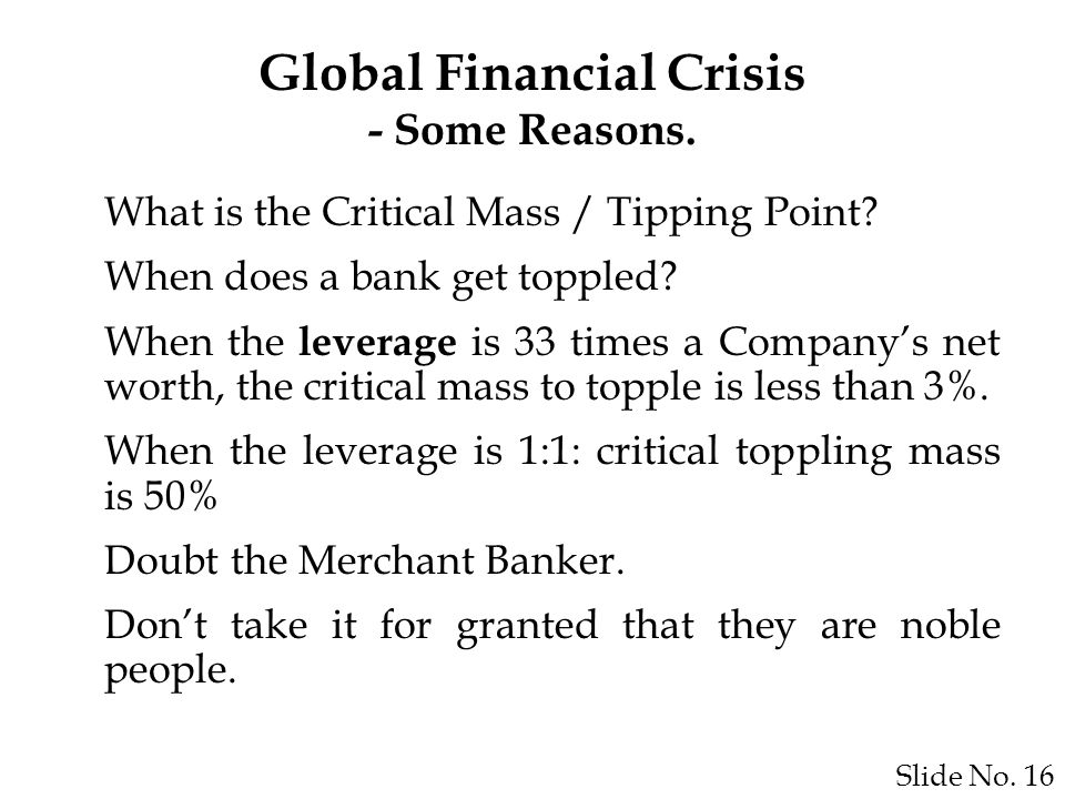 Slide No. 16 Global Financial Crisis - Some Reasons.