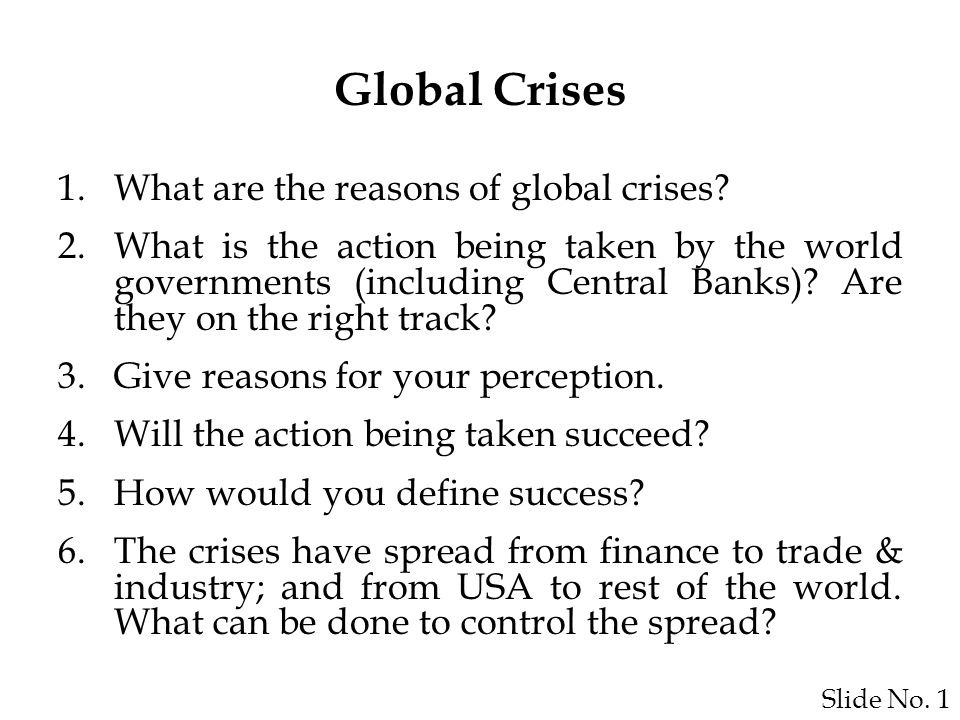 Slide No. 1 Global Crises 1.What are the reasons of global crises.