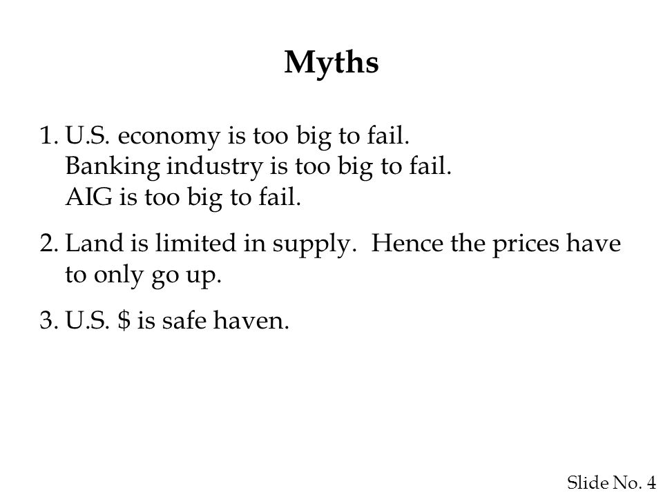 Slide No. 4 1.U.S. economy is too big to fail. Banking industry is too big to fail.