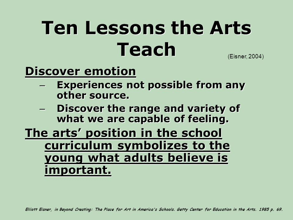 Ten Lessons the Arts Teach Discover emotion – Experiences not possible from any other source.