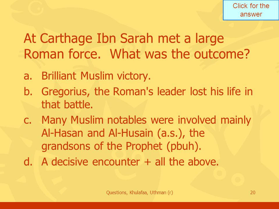 Click for the answer Questions, Khulafaa, Uthman (r)20 At Carthage Ibn Sarah met a large Roman force.
