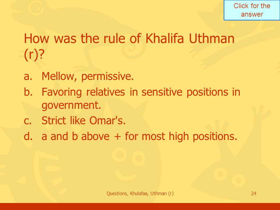 Click for the answer Questions, Khulafaa, Uthman (r)24 How was the rule of Khalifa Uthman (r).