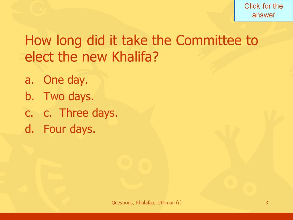 Click for the answer Questions, Khulafaa, Uthman (r)64 End of quiz a.You may go for the next set of questions about al-Khulafaa or b.You may choose another topic c.Thank you and May Allah bless you.
