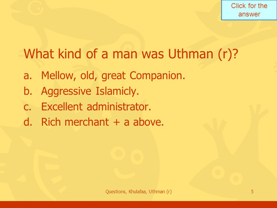 Click for the answer Questions, Khulafaa, Uthman (r)6 Whose family did Uthman (r) come from.