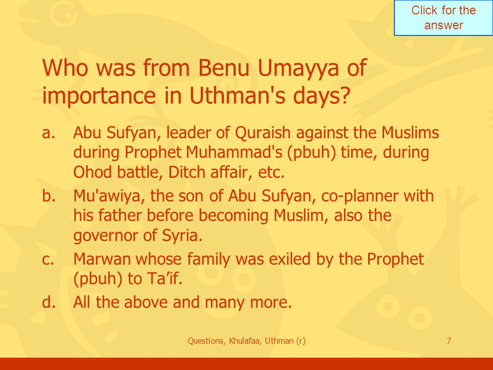 Click for the answer Questions, Khulafaa, Uthman (r)7 Who was from Benu Umayya of importance in Uthman s days.