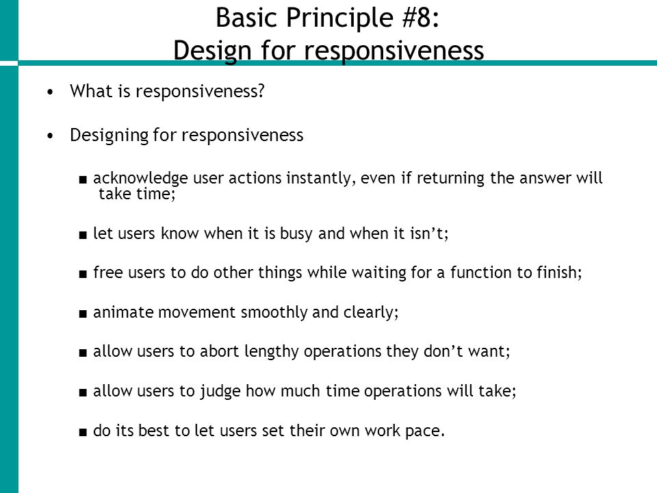 Basic Principle #8: Design for responsiveness What is responsiveness.