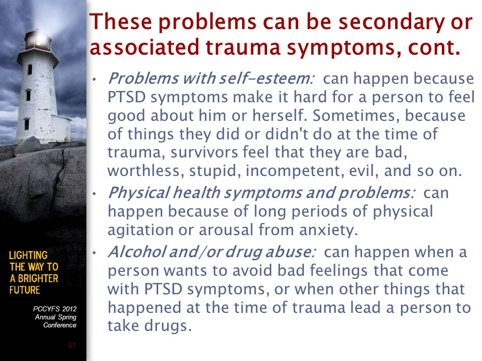 PCCYFS 2012 Annual Spring Conference 37 These problems can be secondary or associated trauma symptoms, cont.