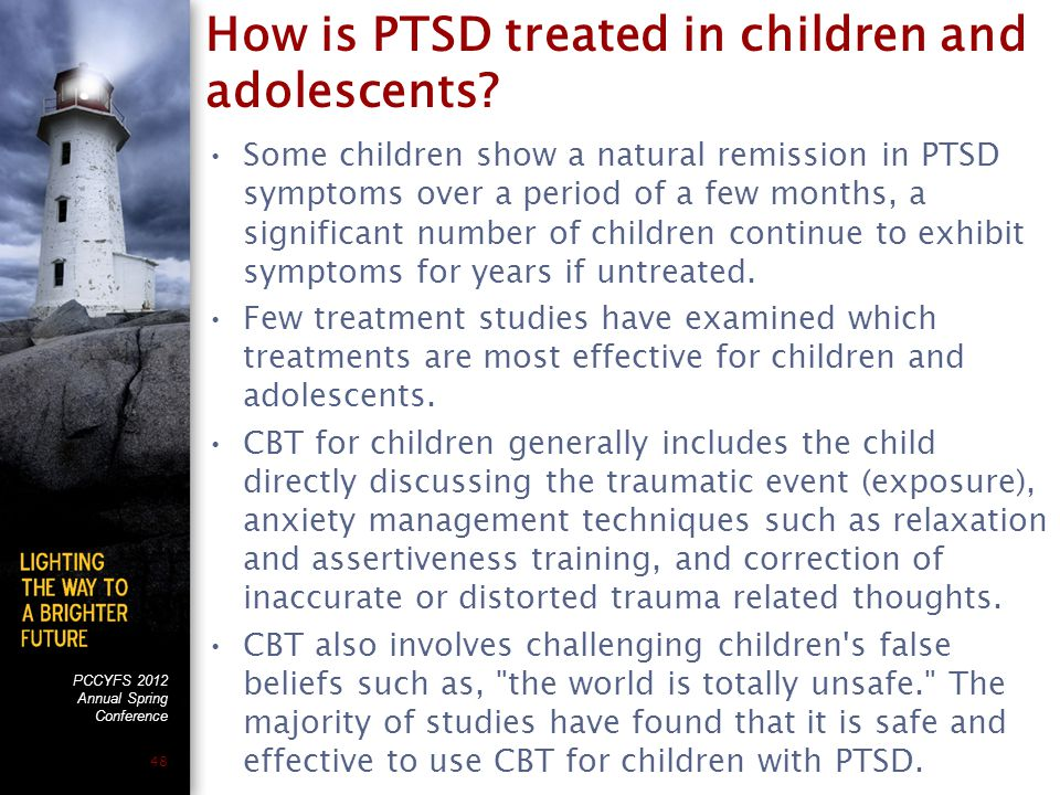 PCCYFS 2012 Annual Spring Conference 48 How is PTSD treated in children and adolescents.